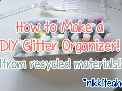 How to Make a DIY Glitter Organizer (from recycled materials!)