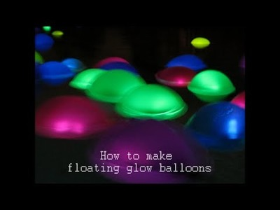 How to make FLOATING GLOW BALLOONS