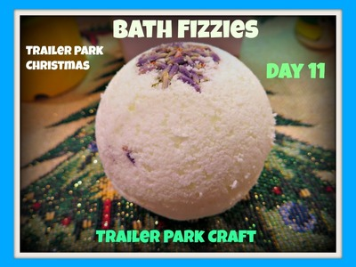 Make Your Own Bath Bomb Fizzies : Day 11 Trailer Park Christmas