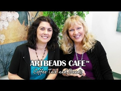 Artbeads Cafe - Kristal Wick and Cynthia Kimura Discuss Seed Bead Shapes and Wrapped Loops