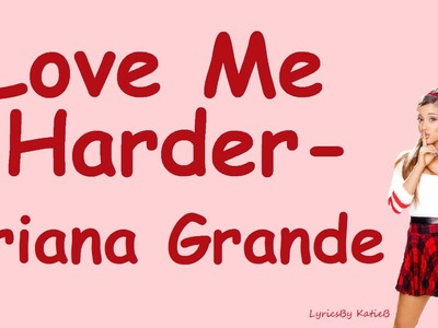 Love Me Harder (With Lyrics) - Ariana Grande Feat. The Weeknd
