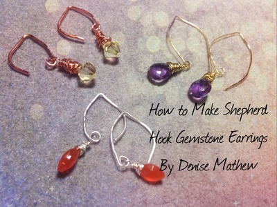 How to Make Shepherd Hook Gemstone Earrings by Denise Mathew