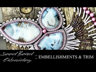 Seed Bead Embroidery: EMBELLISHMENTS AND TRIM