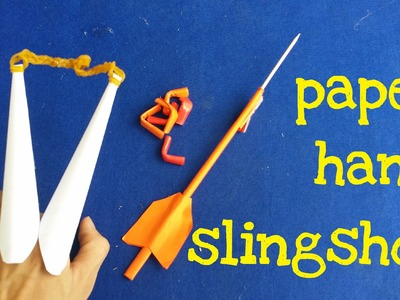 How to make a Paper Hand Slingshot that shoots Bullets and Arrow