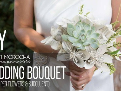 DIY Wedding Bouquet with Paper Flower & Succulent. Bouquet de Bodas