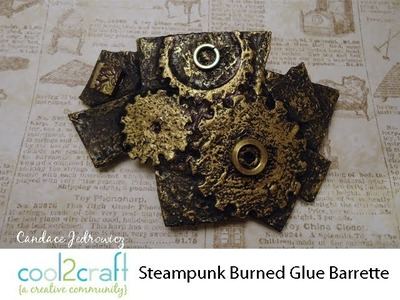 How to Make a Burned Glue Steampunk Barrette by Candace Jedrowicz