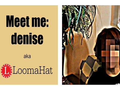 LOOM KNITTING Meet Me denise from LoomaHat.com