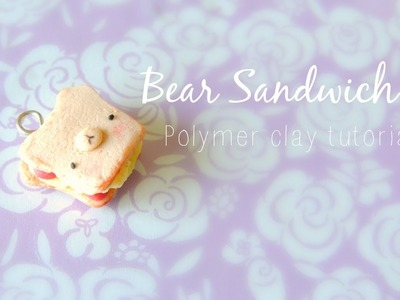 Bear Sandwich: Polymer clay tutorial