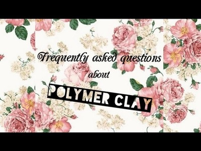 Frequently Asked Questions about Polymer Clay