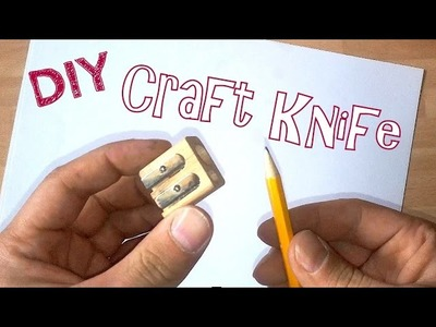 How To Make A Craft Knife (using a pencil sharpener) *DIY*