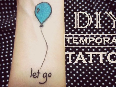DIY Temporary Tattoo - Let Go