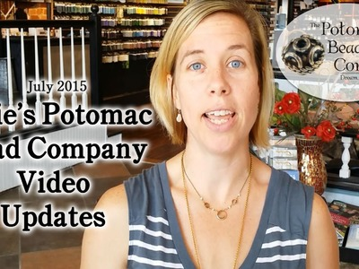Potomac Bead Company Video Updates July 2015