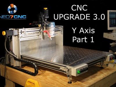 Homemade DIY CNC - Larger CNC 3.0 - Part 3 - Y Axis Part 1 - Neo7CNC.com