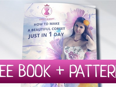 HOW TO MAKE A CORSET IN 1 DAY. Free ebook + corset pattern