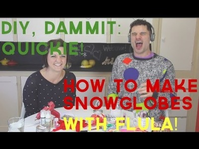 HOW TO MAKE A SNOWGLOBE. WHISPER CHALLENGE W FLULA BORG -- DIY, Dammit: QUICKIE!
