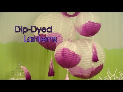 How To Dip Dye Paper Lantern Decorations