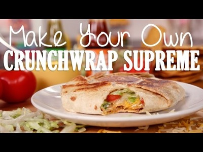 How to Make Taco Bell's Crunchwrap Supreme | Get the Dish