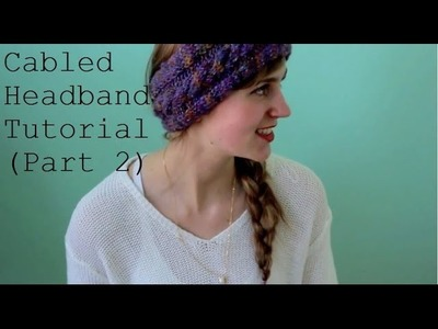 Cabled Headband Tutorial (Part 2) | Morgan & Sonja