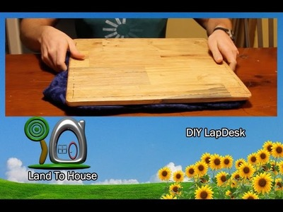 DIY LapDesk | Land To House