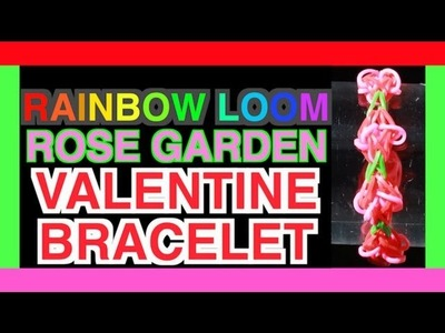 RAINBOW LOOM VALENTINE'S DAY BRACELET TUTORIAL - ROSE GARDEN LESSON