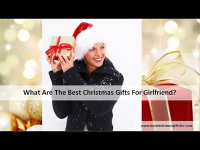 What Are The Best Christmas Gifts For Girlfriend