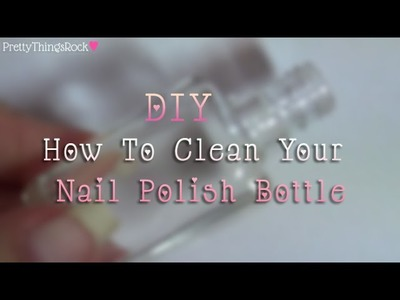 DIY: How To Clean Your Nail Polish Bottle For Repurposing