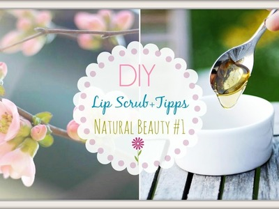 DIY Lip Scrub+Tipps ♥.Natural Beauty #1