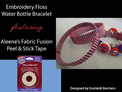Friendship Floss Waterbottle Bracelet featuring Aleene's Fabric Fusion Peel & Stick Tape