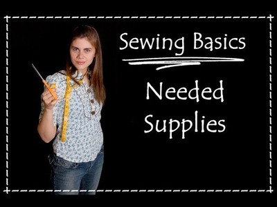 What Supplies You Need- Sewing Basics