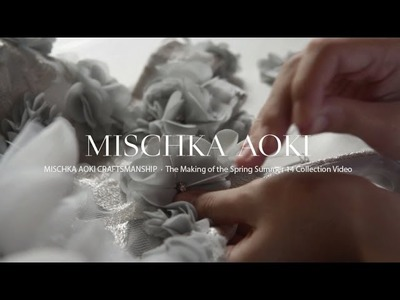 MISCHKA AOKI Craftsmanship - The Making of The Spring Summer 14 Couture Collection