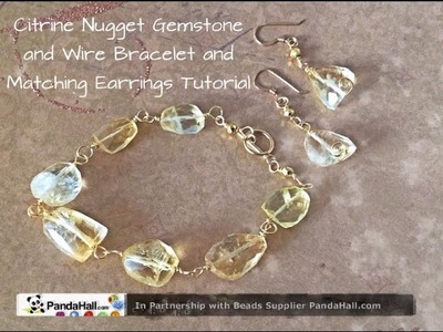 Citrine Nugget and Wire Bracelet. Earrings Tutorial