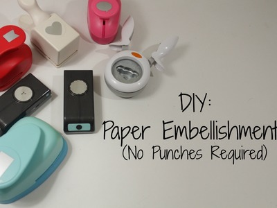 DIY: Paper Embellishments (No Punches Required)