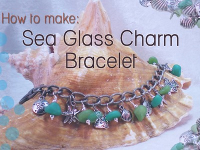 How To Make Sea Glass Charm Bracelet