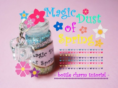 Magic Dust of Spring ❀ Bottle Charm ✿*゚ Tutorial. How to ~ Glitter mix