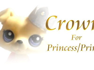How To: Hair Accessories 101 #1 Crown For Princess.Prince (LPS)