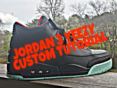 Jordan 3 Yeezy Custom How To Tutorial DIY
