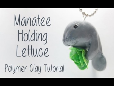 Polymer clay tutorial - Manatee holding lettuce