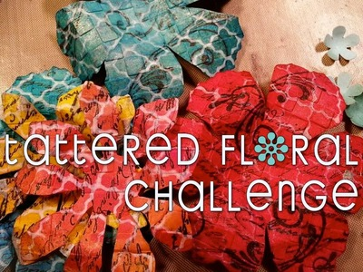 Tattered Floral Challenge - My Deluded Flowers