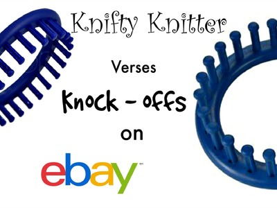 Knock-off Knifty Knitter Looms on eBay - Alternative to Original