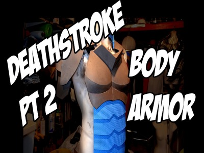 Deathstroke part 2 Body Armor How to DIY com Cosplay costume Batman Arkham Knight