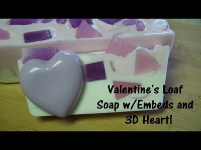 Let's Make Valentine's Soap: Loaf Soap w.Embeds and 3D Heart! (Melt & Pour Soap)