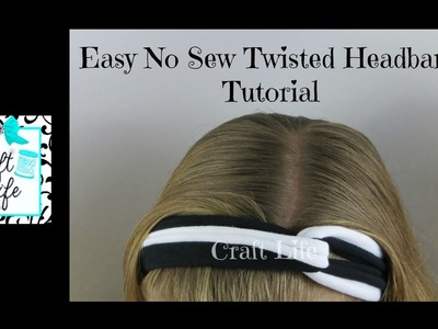 Craft Life ~ Quick & Easy ~ No Sew Twisted Headband Tutorial