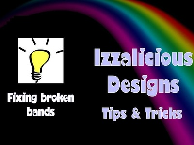 Rainbow Loom - How To Fix Broken Bands - © Izzalicious Designs 2014