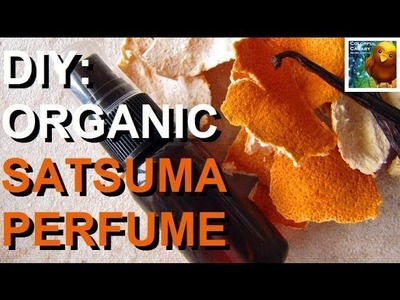 DIY: All Natural Organic Satsuma Perfume
