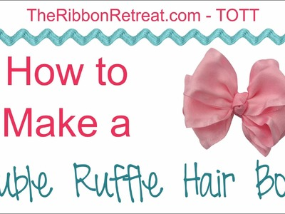 How to Make a Double Ruffle HairBow - TOTT Instructions