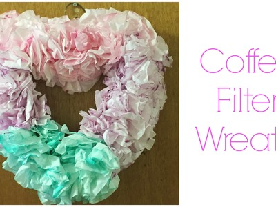 DIY: Coffee Filter Wreath ♡ {Valentine's day} ♡ Jessica Joaquin