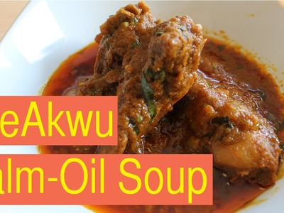 HOW TO MAKE OFE AKWU SOUP  | BANGA SOUP