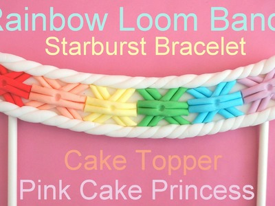 Rainbow Loom Bands Starburst Bracelet Cake Topper how to by Pink Cake Princess