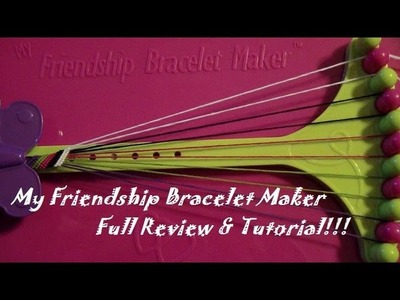 Review & Full Tutorial: My Friendship Bracelet Maker