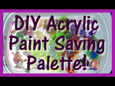 Tip: Make this acrylic paint saver!